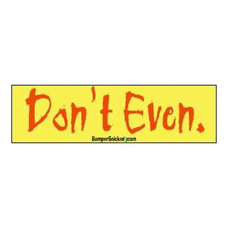 Dont Even   funny bumper stickers (Medium 10x2.8 in