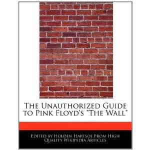 The Unauthorized Guide to Pink Floyds The Wall