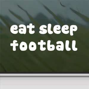 Eat Sleep FOOTBALL White Sticker Car Vinyl Window Laptop White